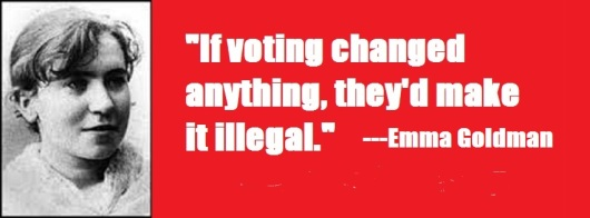 If voting changed anything they'd make it illegal