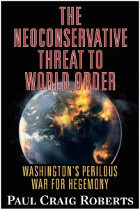 The-Neoconservative-Threat-to-World-Order-Washingtons-Perilous-War-for-Hegemony-Paul-Craig-Roberts-King-World-News